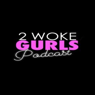 2 Woke Gurls