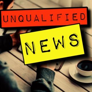 Unqualified News