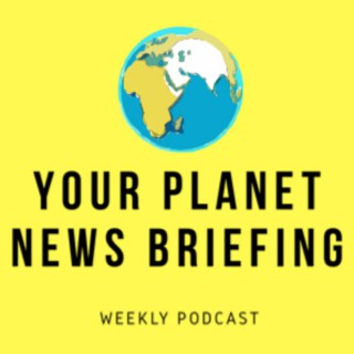 Your Planet News Briefing