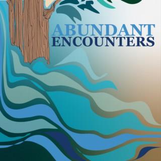 Abundant Encounters
