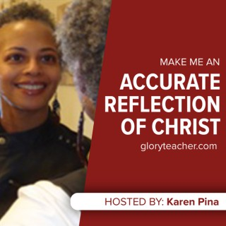 Make Me an Accurate Reflection of Christ