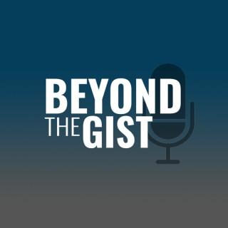 Beyond the Gist
