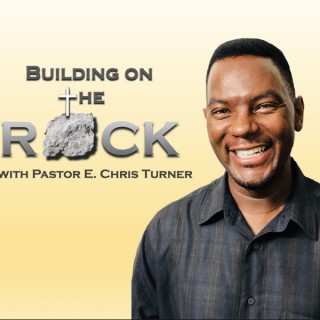 Building On The Rock with Pastor E. Chris Turner