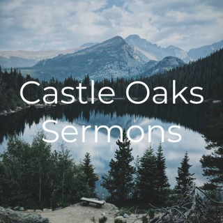 Castle Oaks Sermons