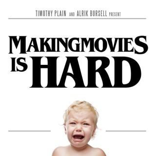 Making Movies is HARD!!!