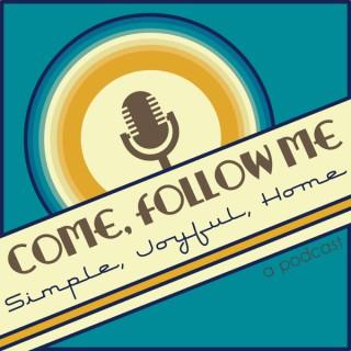 Come, Follow Me: Simple Joyful Home