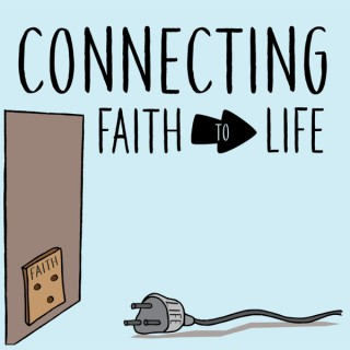Connecting Faith to Life