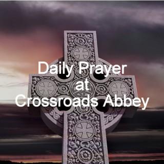 Daily Prayer at Crossroads Abbey