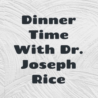 Dinner Time With Dr. Joseph Rice