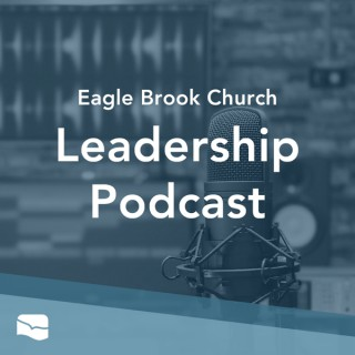 Eagle Brook Church Leadership Podcast