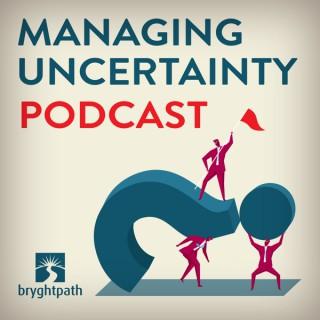Managing Uncertainty, by Bryghtpath LLC