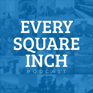 Every Square Inch Podcast