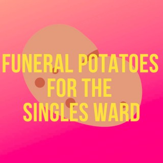 Funeral Potatoes for the Singles Ward