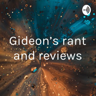 Gideon's rant and reviews