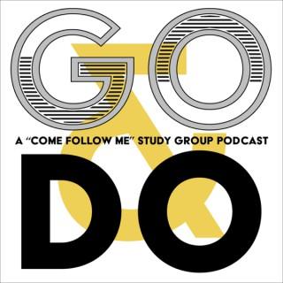 Go & Do Podcast: A Come Follow Me Study Group