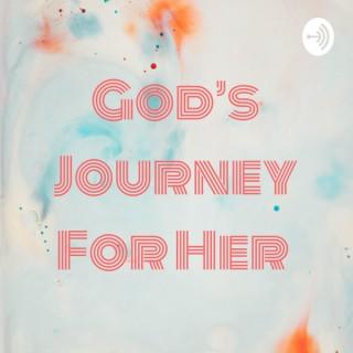 God's Journey For Her