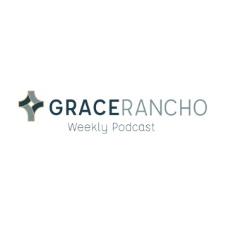 Grace Rancho Weekly Podcast