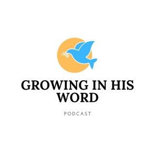 Growing in His Word Podcast