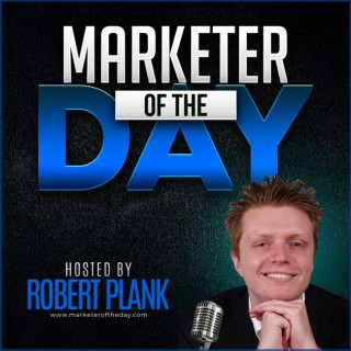 Marketer of the Day with Robert Plank: Get Daily Insights from the Top Internet Marketers & Entrepreneurs Around the World