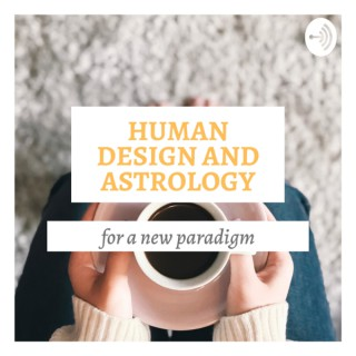 Human Design and Astrology for a New Paradigm