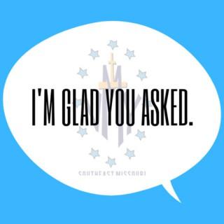 I'm Glad You Asked