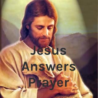 Jesus Answers Prayer