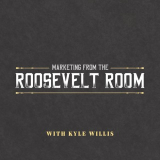 Marketing from the Roosevelt Room