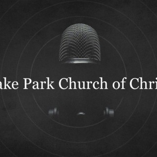Lake Park Church of Christ Podcast