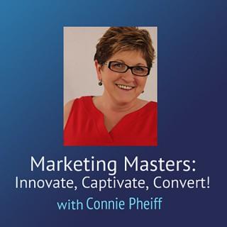 Marketing Masters: Innovate, Captivate, Convert! – Connie Pheiff
