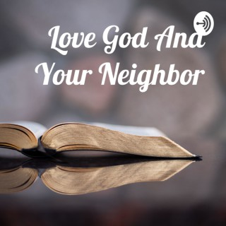 Love God And Your Neighbor