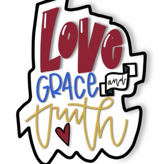 Love, Grace and Truth