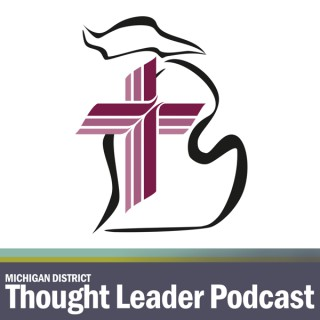 Michigan District, LCMS Thought Leader Podcast