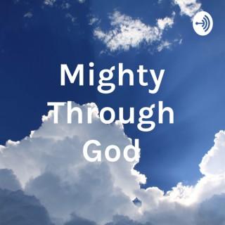 Mighty Through God