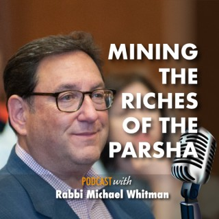 Mining The Riches Of The Parsha