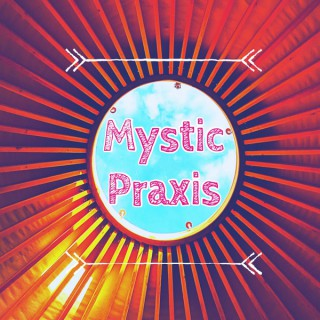 Mystic Praxis