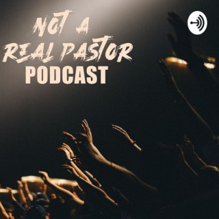 Not a Real Pastor Podcast