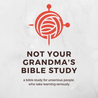 Not Your Grandma's Bible Study Podcast