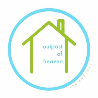 Outpost of Heaven: the podcast