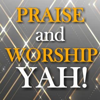 PRAISE and WORSHIP YAH! (RUACH n TRUTH)