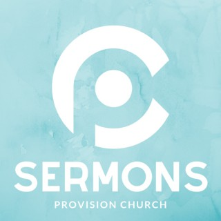 Provision Church - Sermons