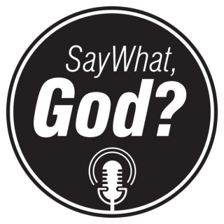 Say What God's Podcast