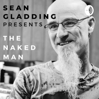 Sean Gladding presents The Naked Man