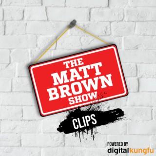 Matt Brown Show - CLIPS!