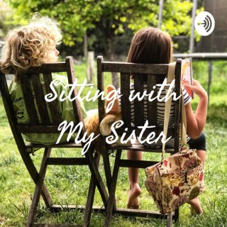 Sitting with My Sister