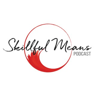 Skillful Means Podcast