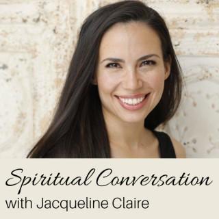 Spiritual Conversation with Jacqueline Claire