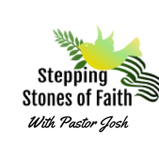 Stepping Stones of Faith with Pastor Josh