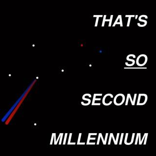 That's So Second Millennium