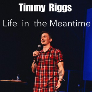 Timmy Riggs: Life In The Meantime