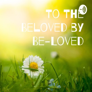 To The Beloved by Be-Loved